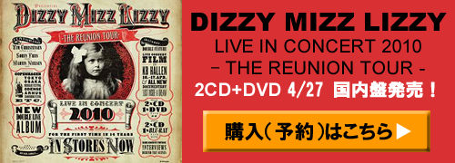 Dizzy Mizz Lizzy Live in Concert 2010 Reunion Tour [2CD+DVD] 4/27国内盤発売!購入はこちら⇒